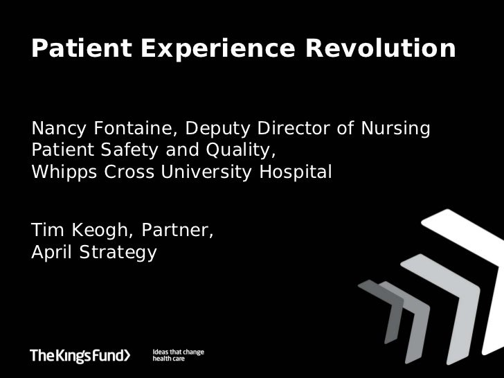 Patient Experience RevolutionNancy Fontaine, Deputy Director of NursingPatient Safety and Quality,Whipps Cross University ...