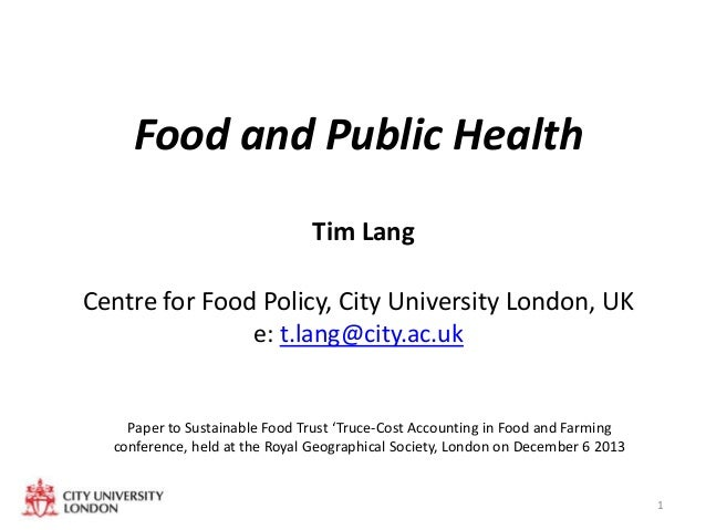 Food and Public Health Tim Lang  Centre for Food Policy, City University London, UK e: t.lang@city.ac.uk  Paper to Sustain...
