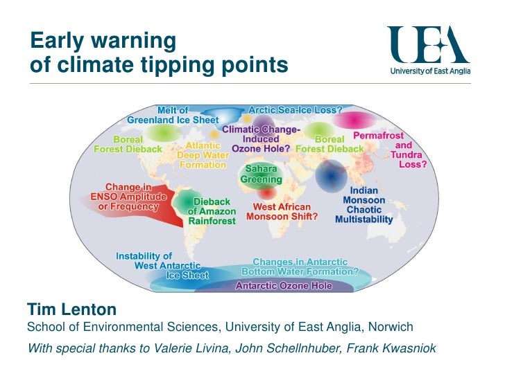 Early warning of climate tipping points     Tim Lenton School of Environmental Sciences, University of East Anglia, Norwic...