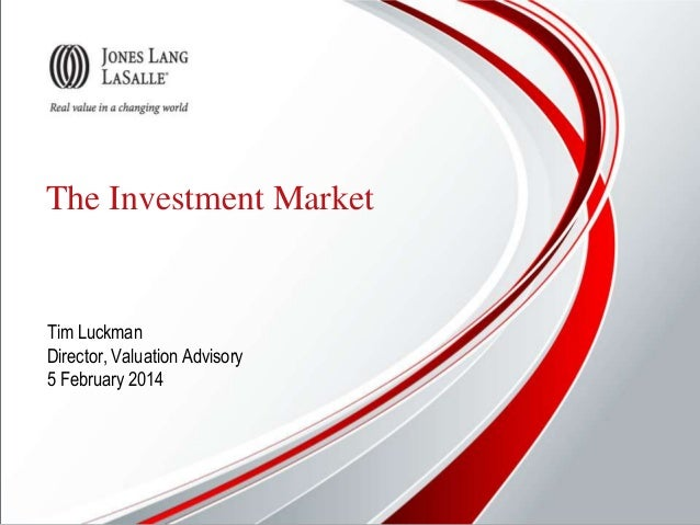 The Investment Market  Tim Luckman Director, Valuation Advisory 5 February 2014
