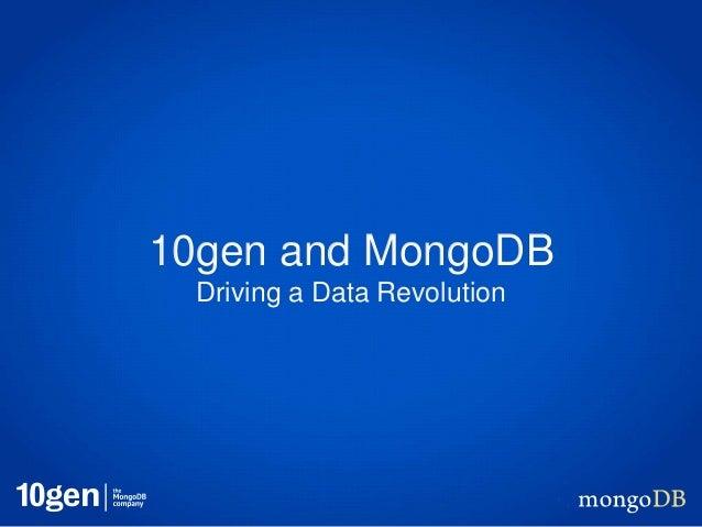 10gen and MongoDB  Driving a Data Revolution