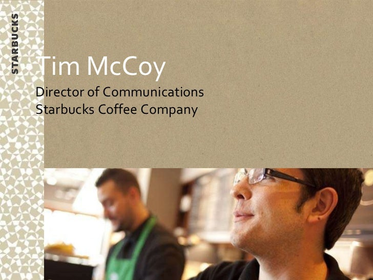 Tim McCoy Director of Communications Starbucks Coffee Company