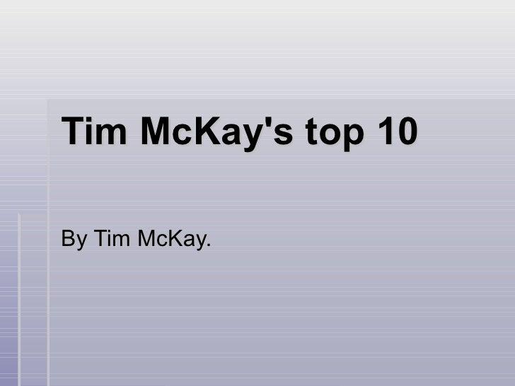 Tim McKay's top 10 By Tim McKay.