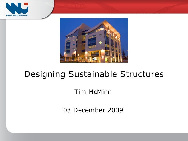 Designing Sustainable Structures Tim McMinn 03 December 2009
