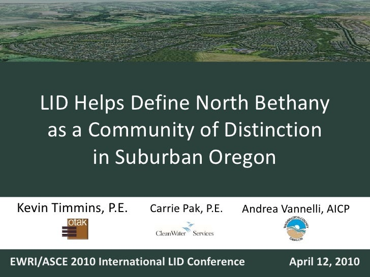 <br />Kevin Timmins, P.E.<br />Carrie Pak, P.E.<br />Andrea Vannelli, AICP<br />EWRI/ASCE 2010 International LID Conferen...