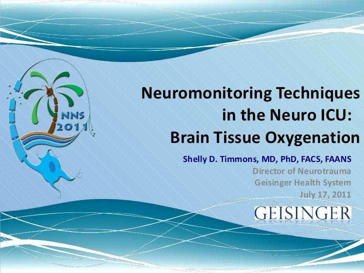 Neuromonitoring Techniques in the Neuro ICU:  Brain Tissue Oxygenation Shelly D. Timmons, MD, PhD, FACS, FAANS Director of...