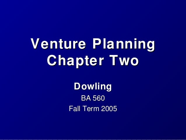 Venture Planning Chapter Two Dowling BA 560 Fall Term 2005