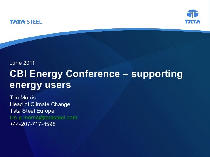 CBI Energy Conference – supporting energy users June 2011 Tim Morris Head of Climate Change Tata Steel Europe [email_addre...