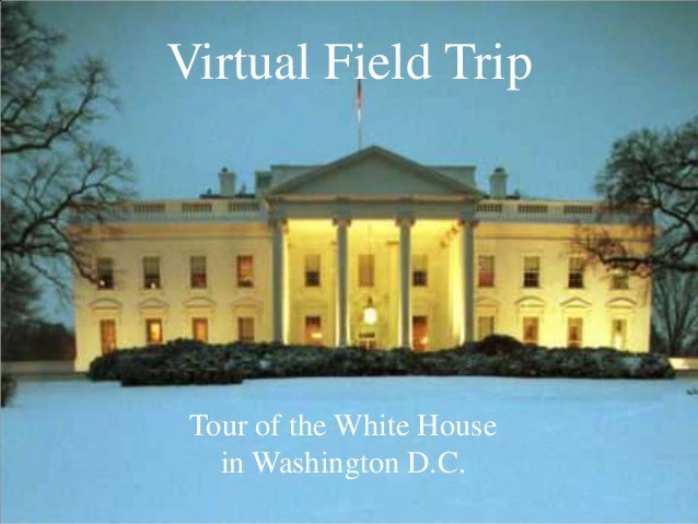Virtual Field Trip Tour of the White House   in Washington D.C.