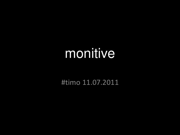 monitive<br />#timo 11.07.2011<br />