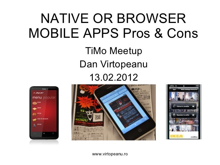 NATIVE OR BROWSER   MOBILE  APPS  Pros & Cons TiMo Meetup Dan Virtopeanu 13 . 02 .201 2