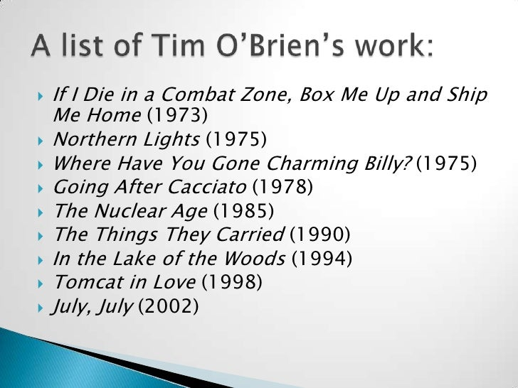 "an analysis of emotions in the things they carried by tim obrien Back to the things they carried (1990), tim o'brien notes – ""on the rainy river"": decisions, decisions: to run, or to remain on the path of no beginning and no end, o'brien proceeds in the direction of his calling    whichever way it may be."