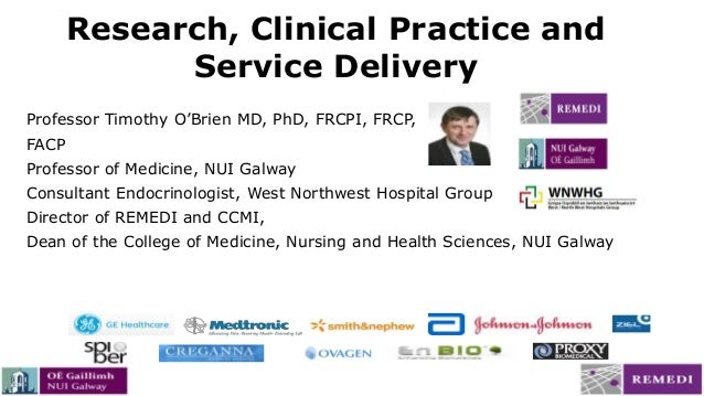Professor Timothy O'Brien MD, PhD, FRCPI, FRCP, FACP Professor of Medicine, NUI Galway Consultant Endocrinologist, West No...