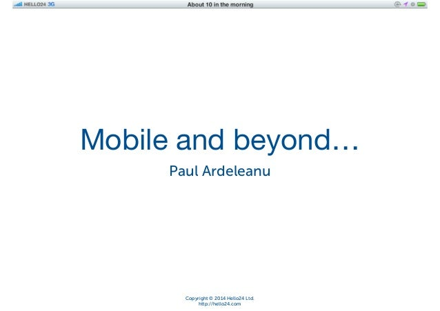 iOS Application Development  Mobile and beyond… Paul Ardeleanu  Copyright © 2014 Hello24 Ltd. http://hello24.com