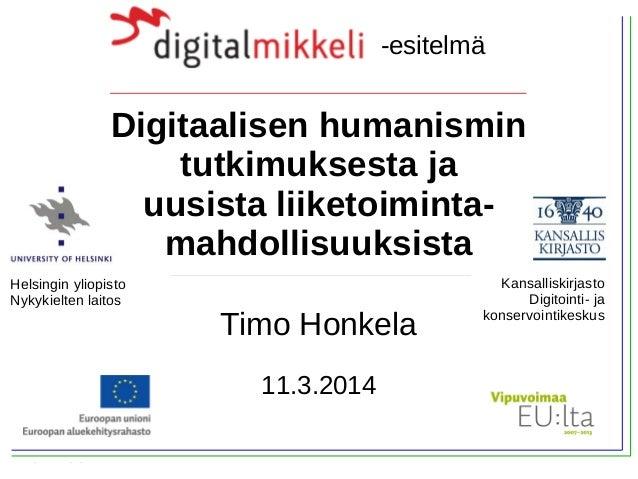 Timo Honkela, 11.3.2014 Digitaalisen humanismin tutkimuksesta ja uusista liiketoiminta- mahdollisuuksista Timo Honkela 11....