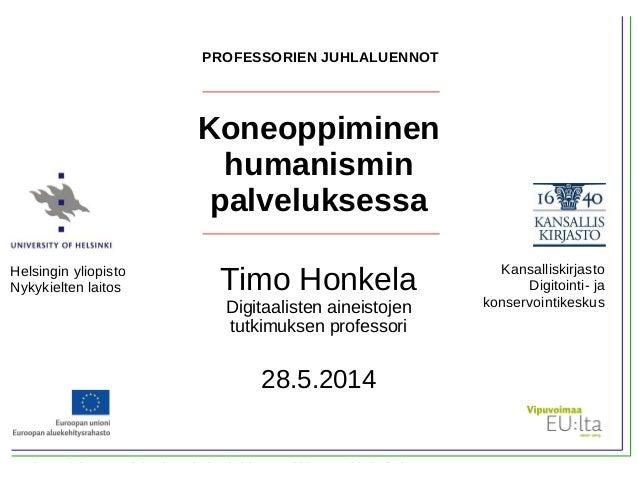 Timo Honkela, Koneoppiminen humanismin palveluksessa, Juhlaluento, Helsingin yliopisto, 28.5.2014 Koneoppiminen humanismin...