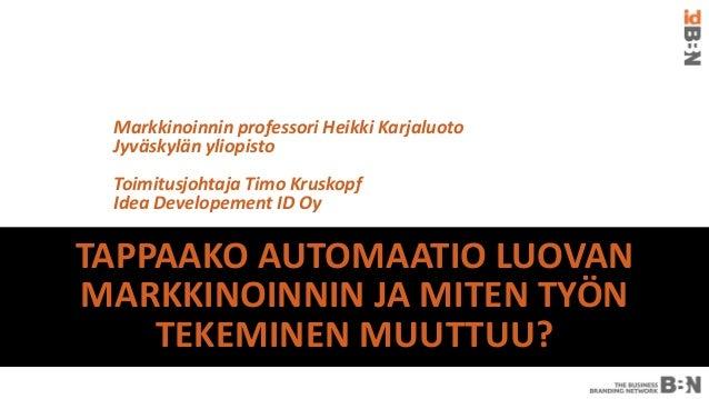 Markkinoinnin professori Heikki Karjaluoto Jyväskylän yliopisto Toimitusjohtaja Timo Kruskopf Idea Developement ID OyTAPPA...