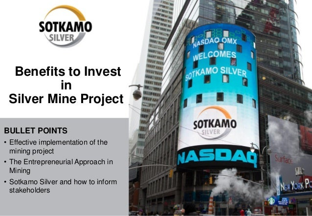 Benefits to Invest in Silver Mine Project BULLET POINTS • Effective implementation of the mining project • The Entrepreneu...