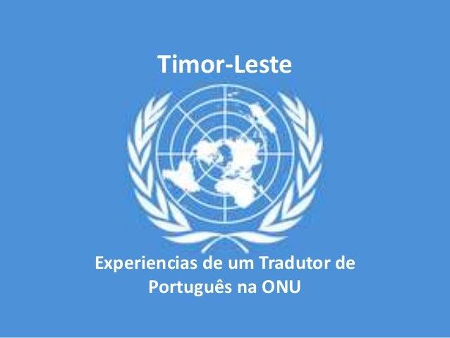 Timor-LesteExperiencias de um Tradutor dePortuguês na ONU