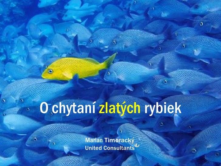 O chytaní zlatých rybiek        Marian Timoracký        United Consultants