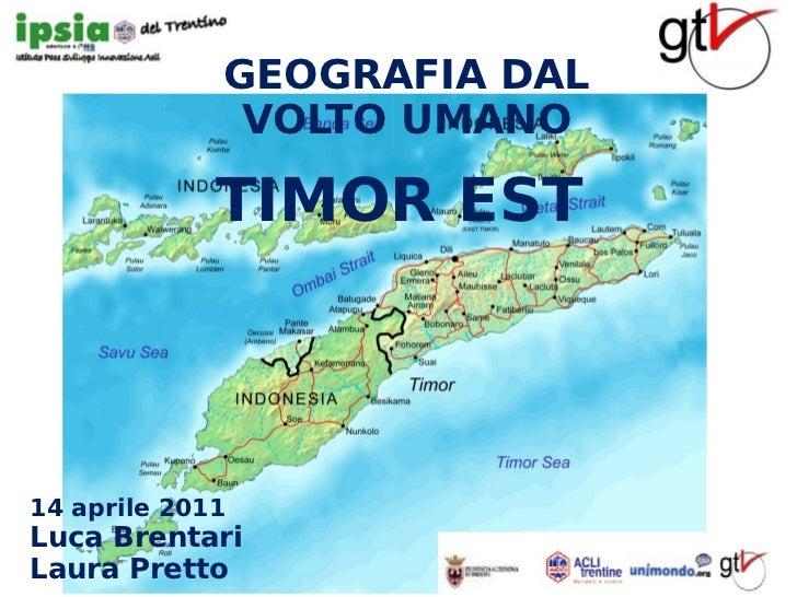 GEOGRAFIA DAL              VOLTO UMANO             TIMOR EST14 aprile 2011Luca BrentariLaura Pretto