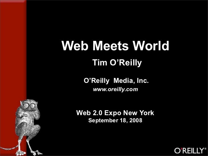 Web Meets World       Tim O'Reilly     O'Reilly Media, Inc.       www.oreilly.com      Web 2.0 Expo New York      Septembe...