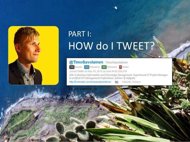 PART I:  HOW do I TWEET?  Source: twitonomy