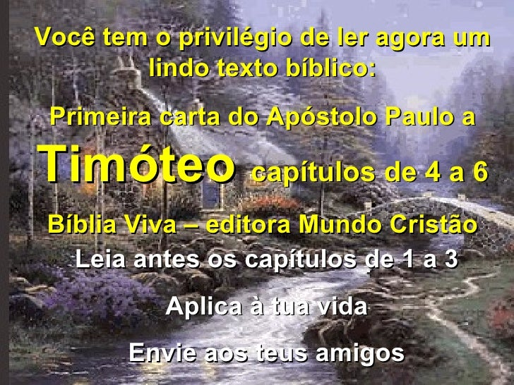 Você tem o privilégio de ler agora um lindo texto bíblico: Primeira carta do Apóstolo Paulo a  Timóteo  capítulos de 4 a 6...