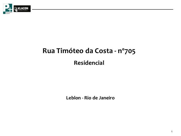 Rua Timóteo da Costa - nº705          Residencial       Leblon - Rio de Janeiro                                 1