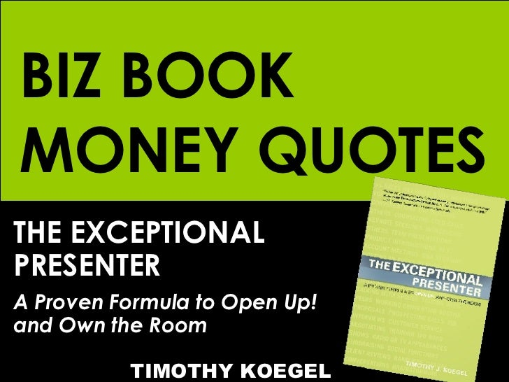 BIZ BOOK MONEY QUOTES THE EXCEPTIONAL PRESENTER A Proven Formula to Open Up! and Own the Room   TIMOTHY KOEGEL