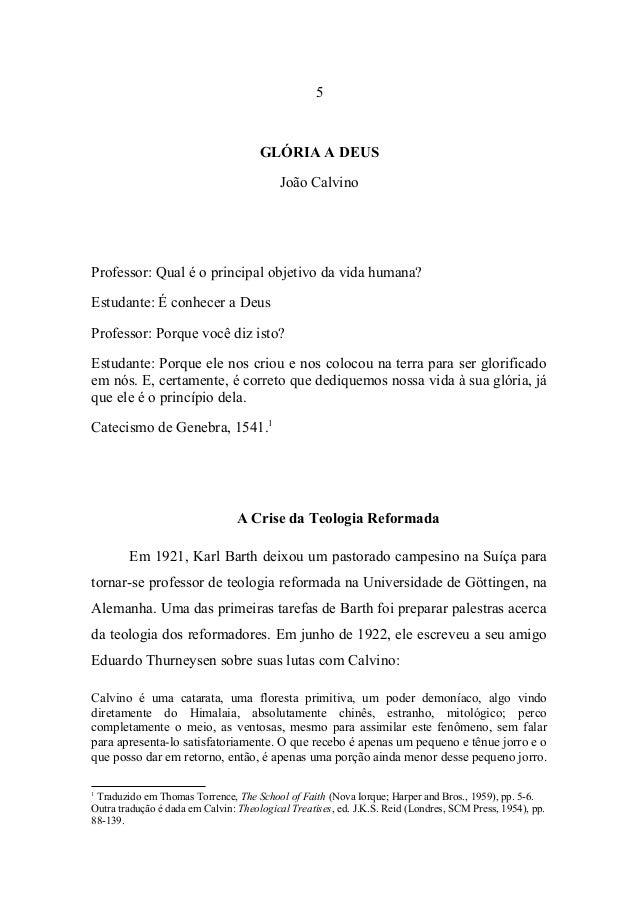 5 GLÓRIA A DEUS João Calvino Professor: Qual é o principal objetivo da vida humana? Estudante: É conhecer a Deus Professor...