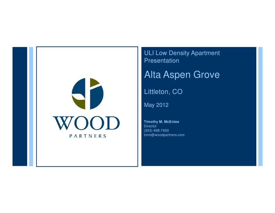 ULI Low Density ApartmentPresentationAlta Aspen GroveLittleton, COMay 2012Timothy M. McEnteeDirector(303) 468-7450tmm@wood...
