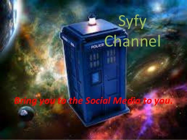 Syfy                    ChannelBring you to the Social Media to you.