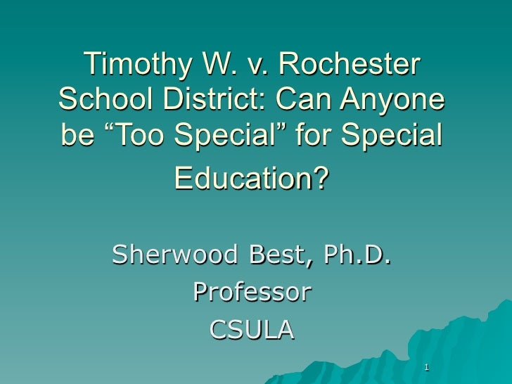 """Timothy W. v. RochesterSchool District: Can Anyonebe """"Too Special"""" for Special        Education?   Sherwood Best, Ph.D.   ..."""