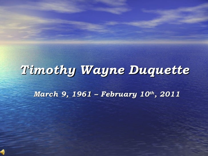 Timothy Wayne Duquette March 9, 1951 – February 10 th , 2011