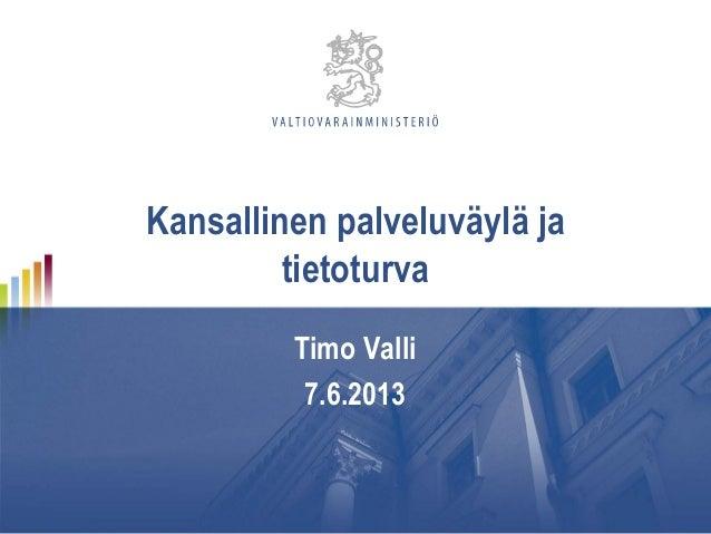 Kansallinen palveluväylä jatietoturvaTimo Valli7.6.2013