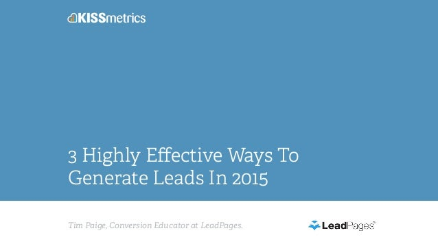 Tim Paige, Conversion Educator at LeadPages. 3 Highly Effective Ways To Generate Leads In 2015