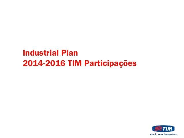 Industrial Plan 2014-2016 TIM Participações