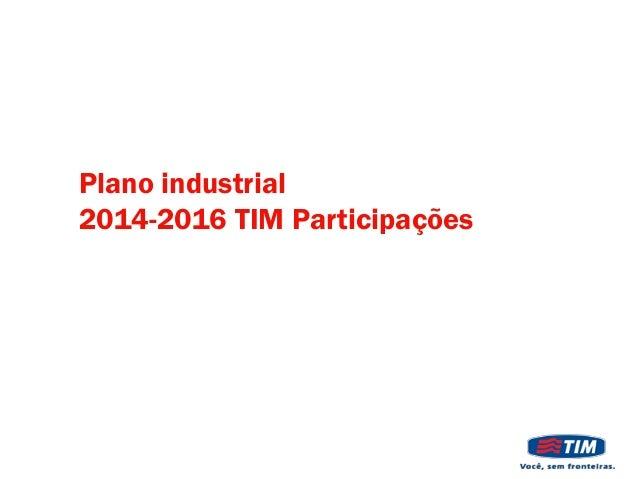 Plano industrial 2014-2016 TIM Participações