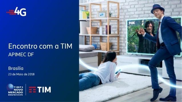 TIM Participações – Relação com Investidores Encontro com Analista Brasília Encontro com a TIM APIMEC DF Brasília 23 de Ma...