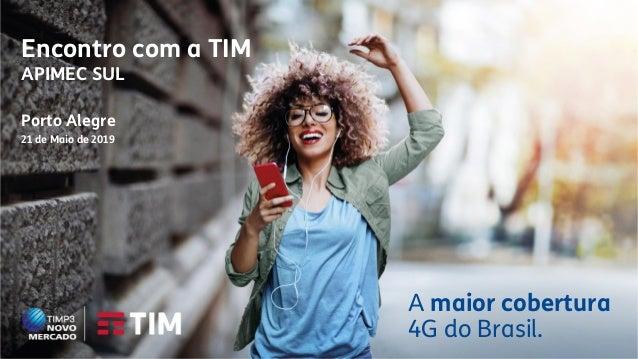 A maior cobertura 4G do Brasil. Encontro com a TIM APIMEC SUL Porto Alegre 21 de Maio de 2019