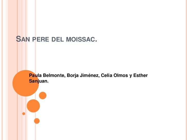 SAN PERE DEL MOISSAC.   Paula Belmonte, Borja Jiménez, Celia Olmos y Esther   Sanjuan.