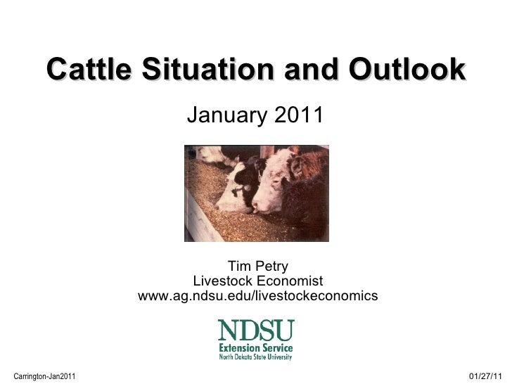 Cattle Situation and Outlook   January 2011 Tim Petry Livestock Economist www.ag.ndsu.edu/livestockeconomics 01/27/11 Carr...