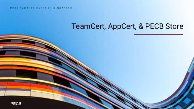 TeamCert, AppCert, & PECB Store P E C B P A R T N E R E V E N T I N S I N G A P O R E