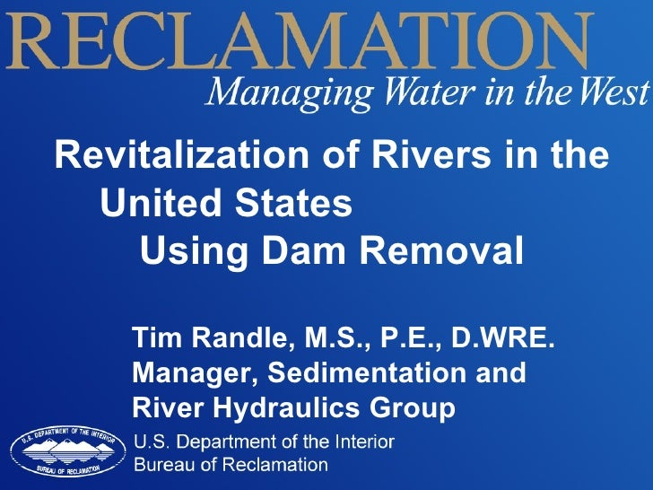 Revitalization of Rivers in the United States  Using Dam Removal Tim Randle, M.S., P.E., D.WRE. Manager, Sedimentation and...