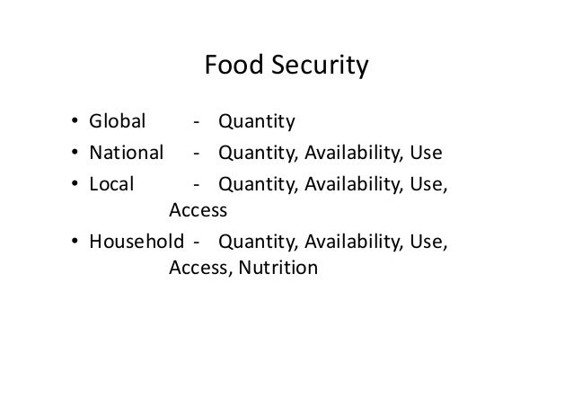 Food Security • Global  • National • Local   ‐ Quantity ‐ Quantity, Availability, Use ‐ Quantity, Availability, Use,  Acce...