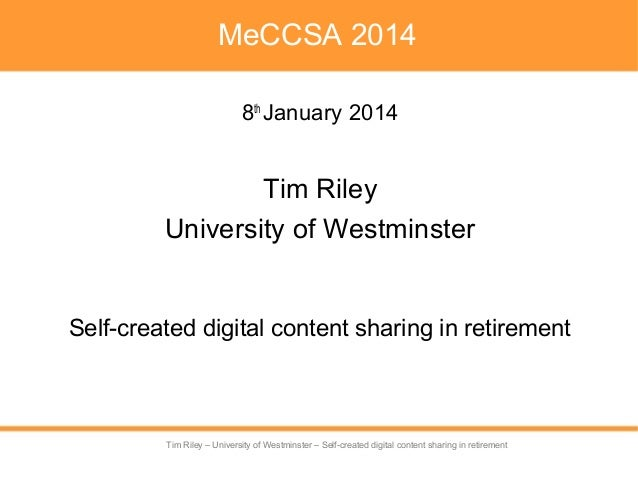 Tim Riley – University of Westminster – Self-created digital content sharing in retirement Tim Riley – University of Westm...