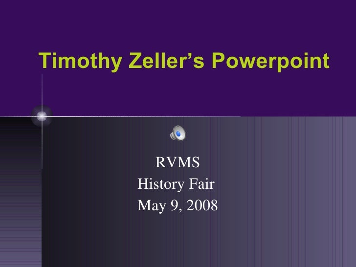 Timothy Zeller's Powerpoint RVMS History Fair  May 9, 2008