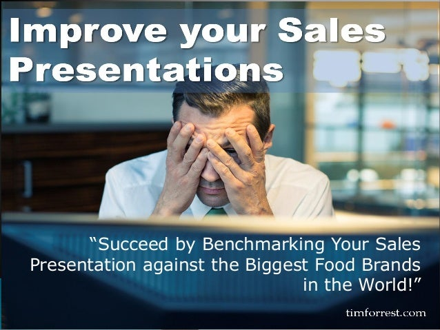 """""""Succeed by Benchmarking Your Sales Presentation against the Biggest Food Brands in the World!"""""""