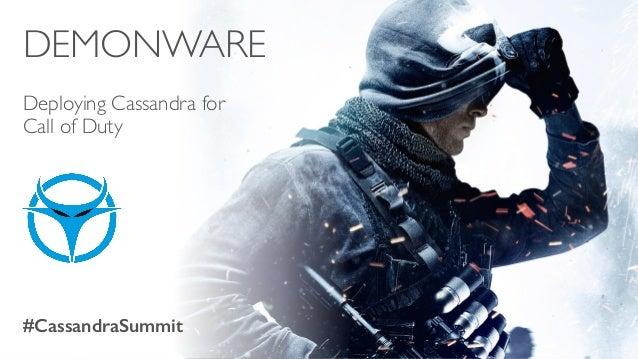 DEMONWARE  Deploying Cassandra for  Call of Duty  #CassandraSummit